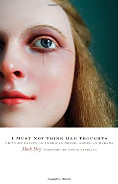 I Must Not Think Bad Thoughts: Drive-By Essays on American Dread, American Dreams 9780816677733