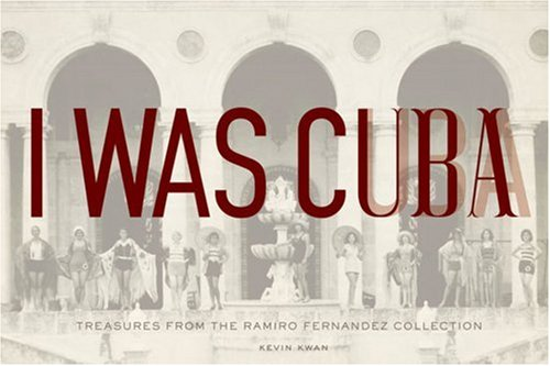 I Was Cuba: Treasures from the Ramiro Fernandez Collection 9780811860536