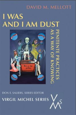 I Was and I Am Dust: Penitente Practices as a Way of Knowing 9780814662250