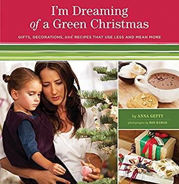 I'm Dreaming of a Green Christmas: Gifts, Decorations, and Recipes That Use Less and Mean More 9780811867672