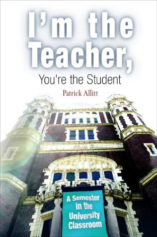 I'm the Teacher, You're the Student: A Semester in the University Classroom 9780812218879