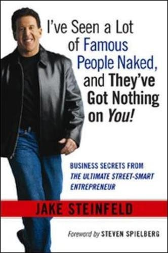 I've Seen a Lot of Famous People Naked, and They've Got Nothing on You: Business Secrets from the Ultimate Street-Smart Entrepreneur 9780814408605