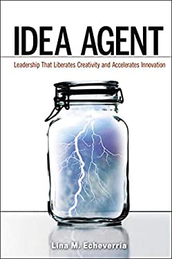 Idea Agent: Leadership That Liberates Creativity and Accelerates Innovation 9780814432174