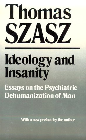 Ideology and Insanity: Essays on the Psychiatric Dehumanization of Man 9780815602569