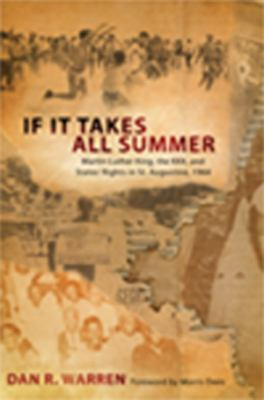 If It Takes All Summer: Martin Luther King, the KKK, and States' Rights in St. Augustine, 1964 9780817315993