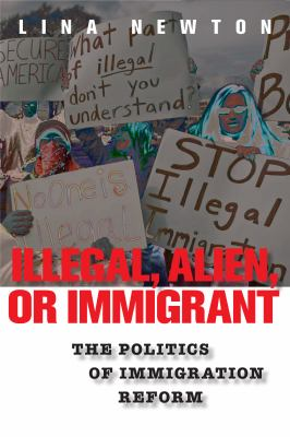 Illegal, Alien, or Immigrant: The Politics of Immigration Reform 9780814758434