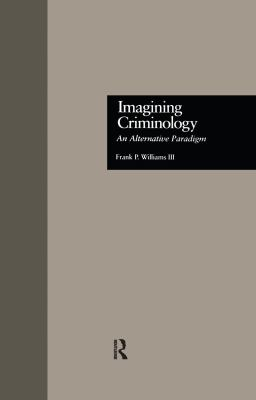 Imagining Criminology: An Alternative Paradigm 9780815330783