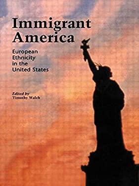 Immigrant America: European Ethnicity in the U.S. 9780815316657