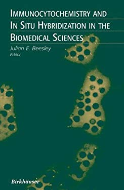 Immunocytochemistry and in Situ Hybridization in the Biomedical Sciences 9780817640651