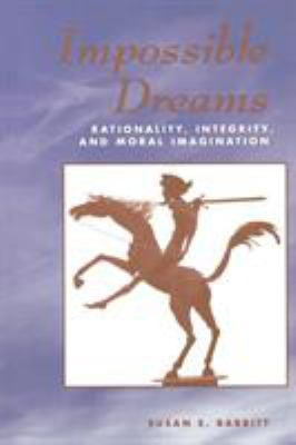 Impossible Dreams: Rationality, Integrity, and Moral Imagination 9780813326405