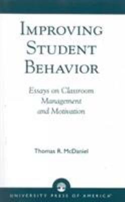 Improving Student Behavior: Essays on Classroom Management and Motivation 9780819160645