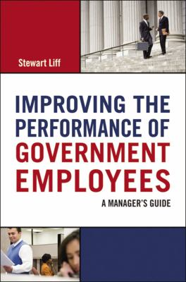 Improving the Performance of Government Employees: A Manager's Guide 9780814416228