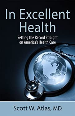 In Excellent Health: Setting the Record Straight on America's Health Care 9780817914448