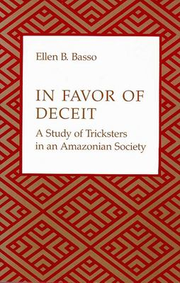 In Favor of Deceit: A Study of Tricksters in an Amazonian Society 9780816510221