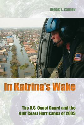 In Katrina's Wake: The U.S. Coast Guard and the Gulf Coast Hurricanes of 2005 9780813035109