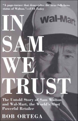 In Sam We Trust: The Untold Story of Sam Walton and Wal-Mart, the World's Most Powerful Retailer 9780812932973
