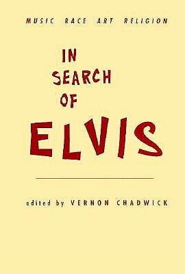 In Search of Elvis: Music, Race, Art, Religion 9780813329864