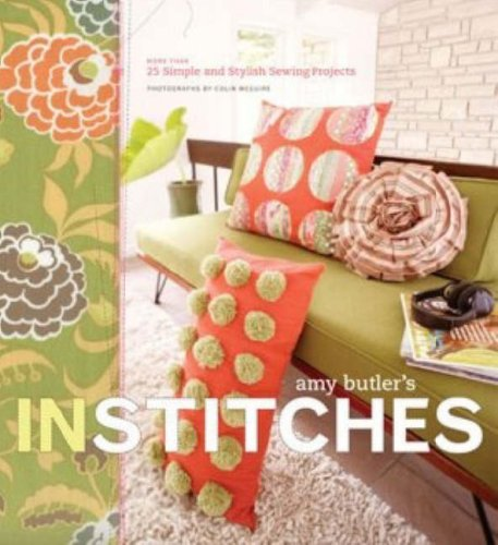 In Stitches: More Than 25 Simple and Stylish Sewing Projects [With Patterns] 9780811851596