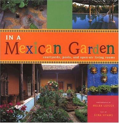 In a Mexican Garden: Courtyards, Pools, and Open-Air Living Rooms 9780811841306