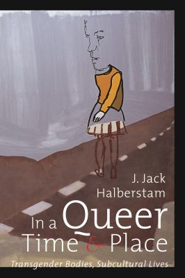 In a Queer Time and Place: Transgender Bodies, Subcultural Lives 9780814735855
