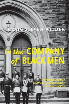In the Company of Black Men: The African Influence on African American Culture in New York City 9780814793695