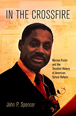 In the Crossfire: Marcus Foster and the Troubled History of American School Reform 9780812244359