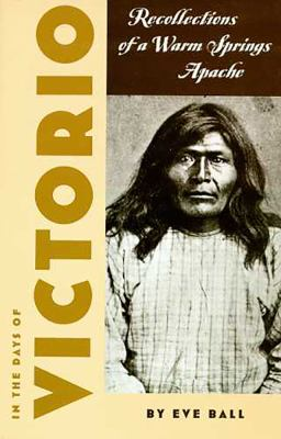In the Days of Victorio: Recollections of a Warm Springs Apache 9780816504015