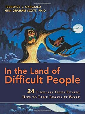 In the Land of Difficult People: 24 Timeless Tales Reveal How to Tame Beasts at Work 9780814400296