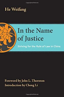 In the Name of Justice: Striving for the Rule of Law in China 9780815722908