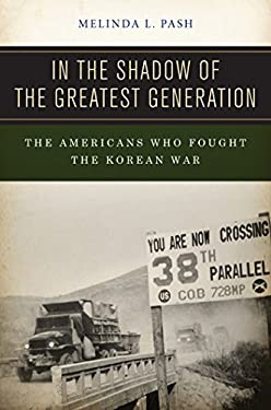 In the Shadow of the Greatest Generation: The Americans Who Fought the Korean War 9780814767696