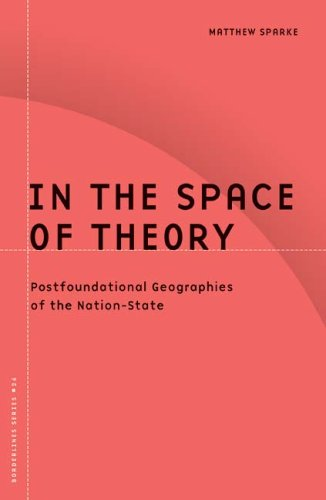 In the Space of Theory: Postfoundational Geographies of the Nation-State 9780816631902
