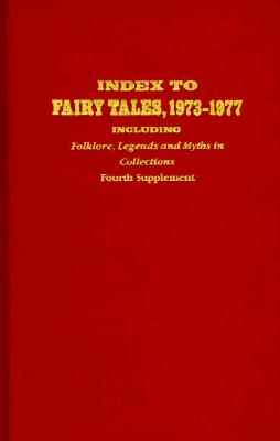 Index to Fairy Tales, 1973-1977: Including Folklore, Legends, and Myths in Collections 9780810818552