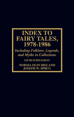 Index to Fairy Tales, 1978-1986, Fifth Supplement: Including Folklore, Legends, and Myths in Collections 9780810821941