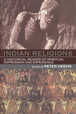Indian Religions: A Historical Reader of Spiritual Expression and Experience 9780814736500