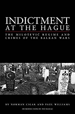 Indictment at the Hague: The Milosevic Regime and Crimes of the Balkan Wars 9780814716267