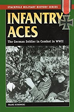 Infantry Aces : The German Soldier in Combat in World War II