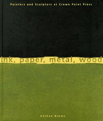 Ink, Paper, Metal, Wood: Painters and Sculptors at Crown Point Press 9780811804691