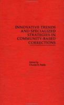 Innovative Trends and Specialized Strategies in Community-Based Corrections 9780815309864