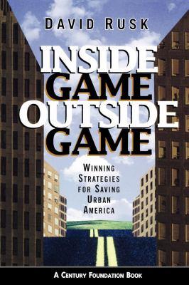Inside Game/Outside Game: Winning Strategies for Saving Urban America 9780815776512
