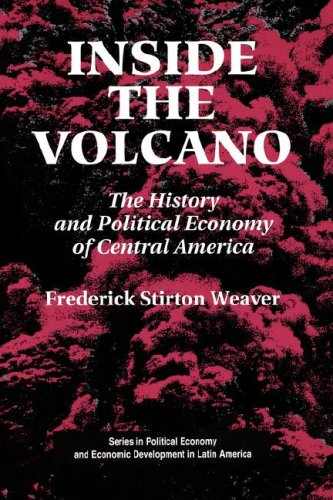 Inside the Volcano: The History and Political Economy of Central America 9780813309798