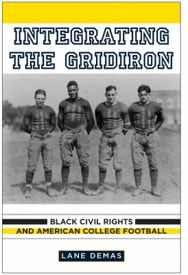 Integrating the Gridiron: Black Civil Rights and American College Football 9780813547411
