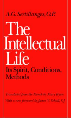 The Intellectual Life: Its Spirit, Conditions, Methods 9780813206462