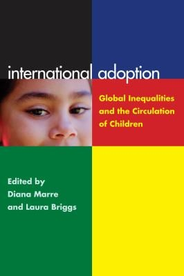 International Adoption: Global Inequalities and the Circulation of Children 9780814791028