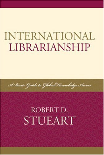 International Librarianship: A Basic Guide to Global Knowledge Access 9780810858763
