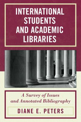 International Students and Academic Libraries: A Survey of Issues and Annotated Bibliography 9780810874299
