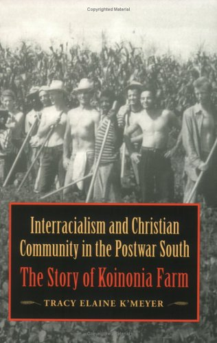 Interracialism and Christian Community in the Postwar South: The Story of Koinonia Farm 9780813920023