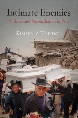 Intimate Enemies: Violence and Reconciliation in Peru 9780812244502