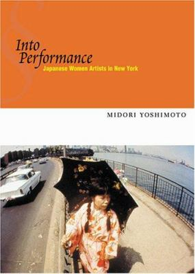 Into Performance: Japanese Women Artists in New York 9780813535203