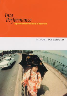 Into Performance: Japanese Women Artists in New York 9780813535210