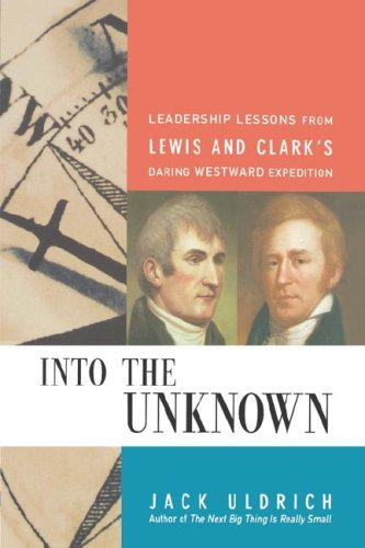 Into the Unknown: Leadership Lessons from Lewis & Clark's Daring Westward Expedition 9780814409992